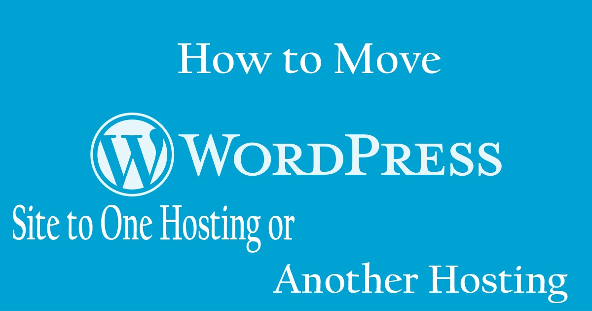 How to Move WordPress Site to One Hosting or Another Hosting
